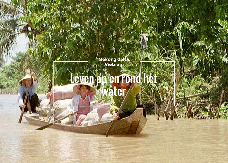 Mekong delta, leven op en rond het water in Vietnam